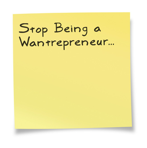 Stop Being A Wantreprenenur